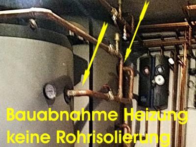 Vorabnahme Bauabnahme Heizung keine Rohrisolierung Endabnahme Haus Bau-Abnahme München TÜV Dekra Endabnahme Schlüsselübergabe Bauübergabe